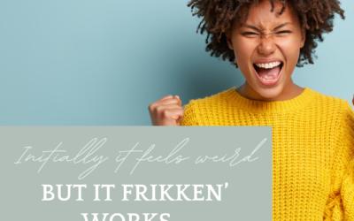 Initially it feels weird but it frikken' works…