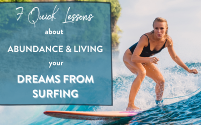 7 Quick Lessons about Abundance & Living your Dreams from Surfing