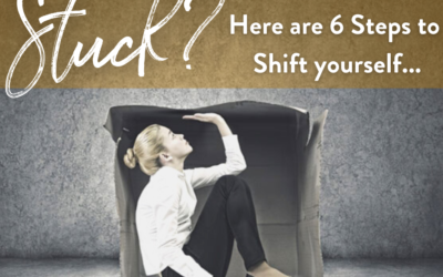 Stuck? Here are 6 Steps to Shift yourself..